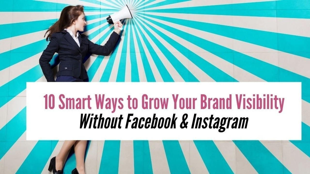 10 Smart Ways to Grow Your Brand Visibility Without Facebook & Instagram