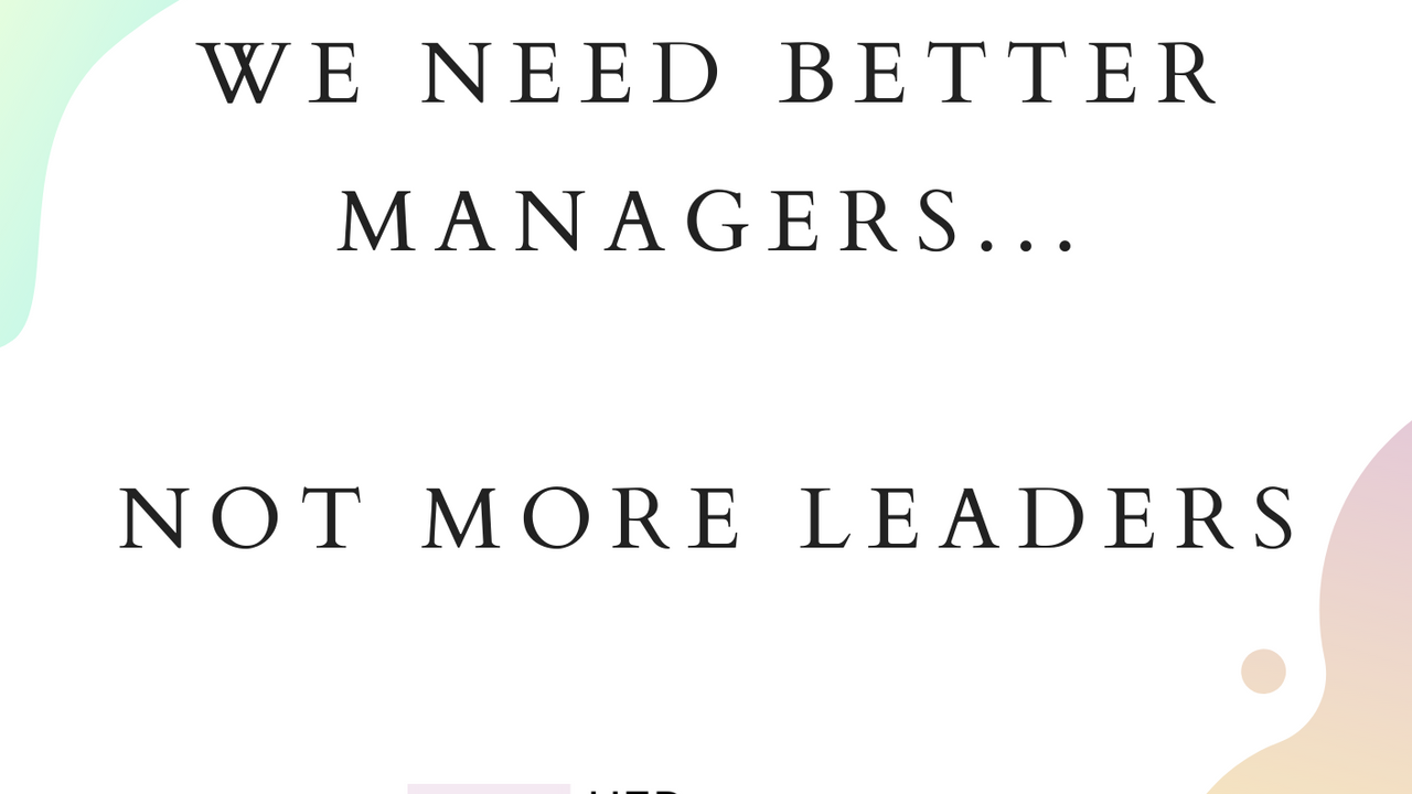 we need better managers not more leaders