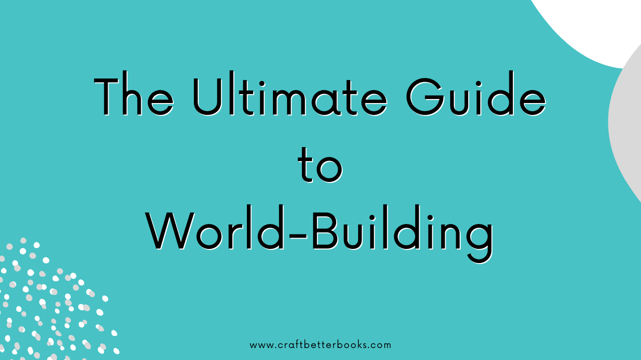 The Ultimate Guide to World-Building from Craft Better Books