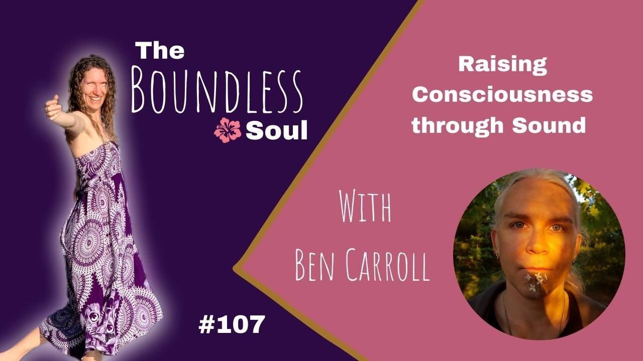 The Boundless Soul Podcast Episode 107 with Ben Carroll