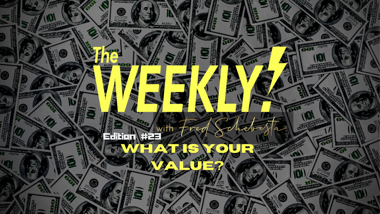 The Weekly with Fred Schebesta #23: How do you determine your worth?
