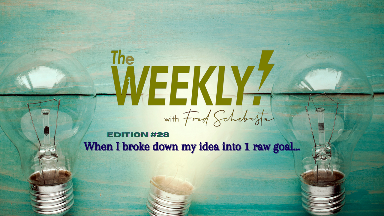The Weekly with Fred Schebesta #28: When I broke it down into 1 raw goal…