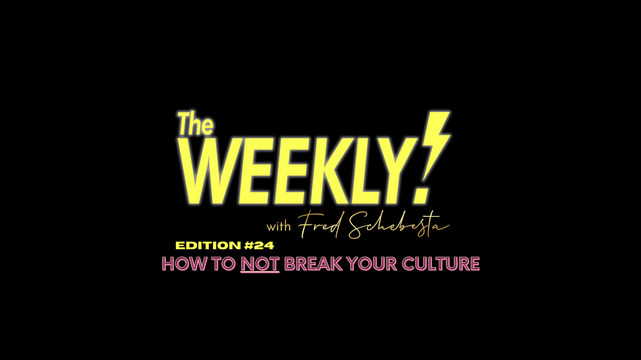 The Weekly with Fred Schebesta #24: How to NOT break your culture