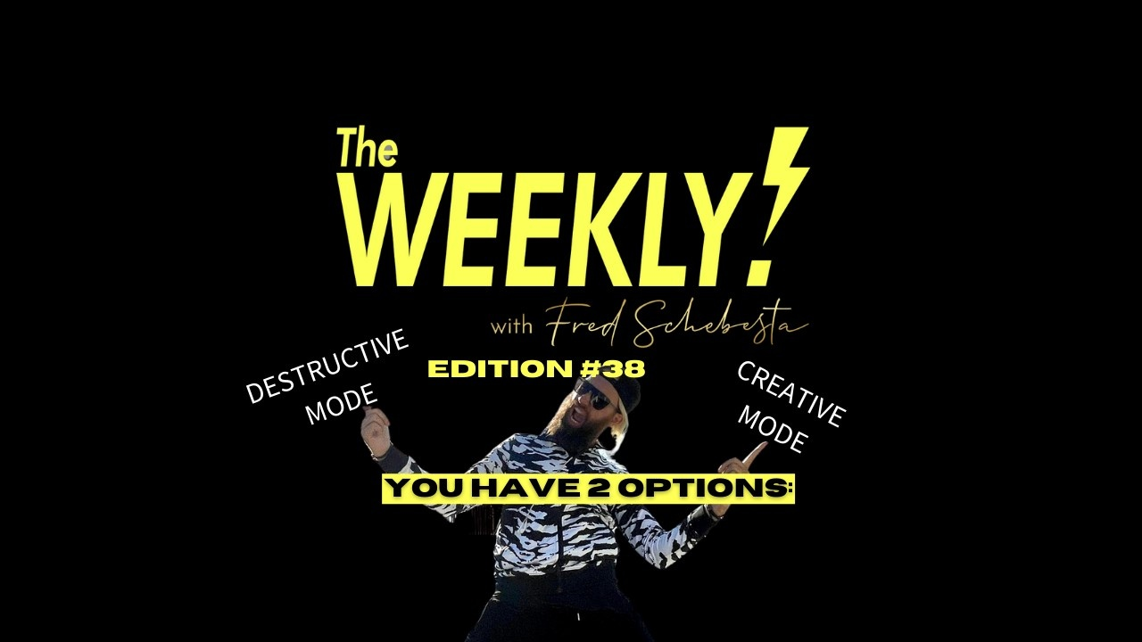 The Weekly with Fred Schebesta #38: You have 2 options: destructive mode or creative mode