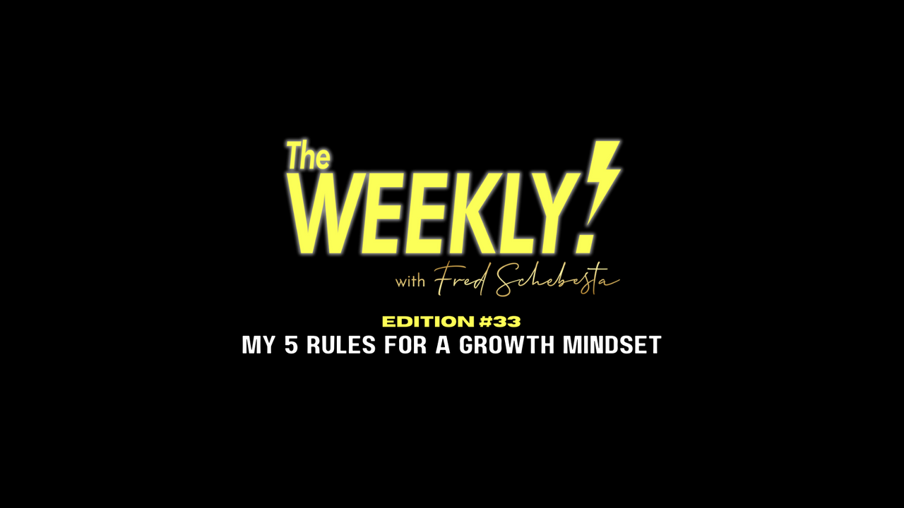 The Weekly with Fred Schebesta #33: My 5 Rules for a Growth Mindset
