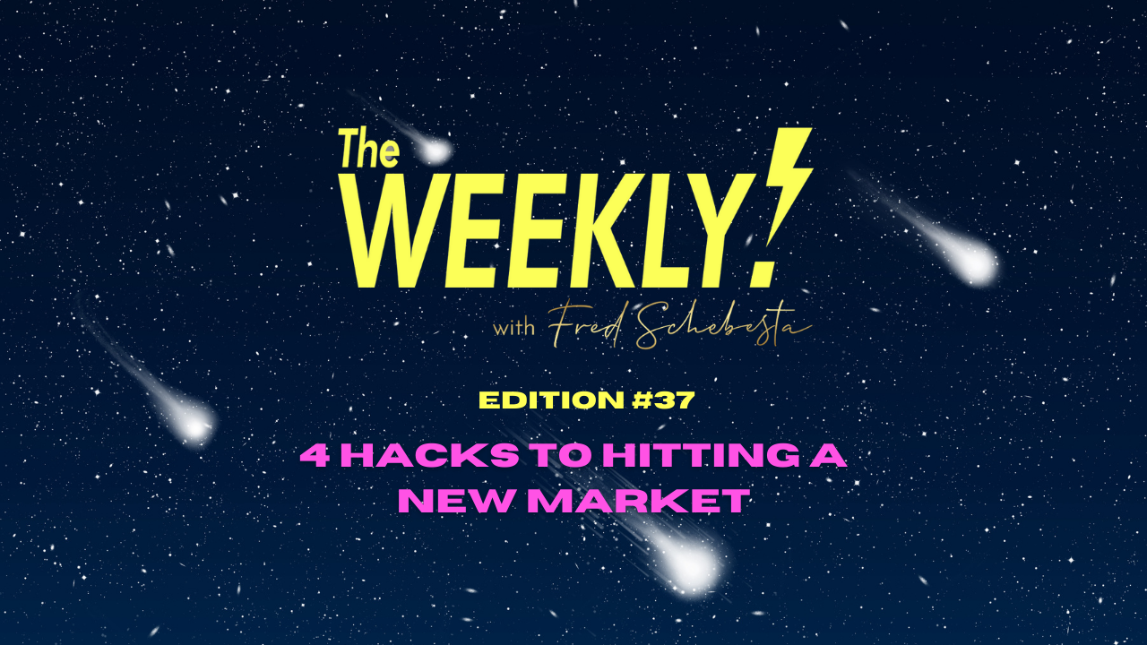 The Weekly with Fred Schebesta #37: 4 hacks to hitting a new market