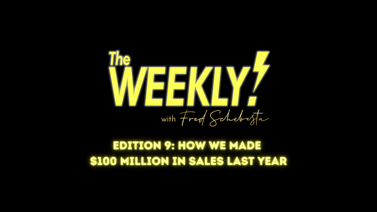 The Weekly with Fred Schebesta #9: How we made $100M in sales last year