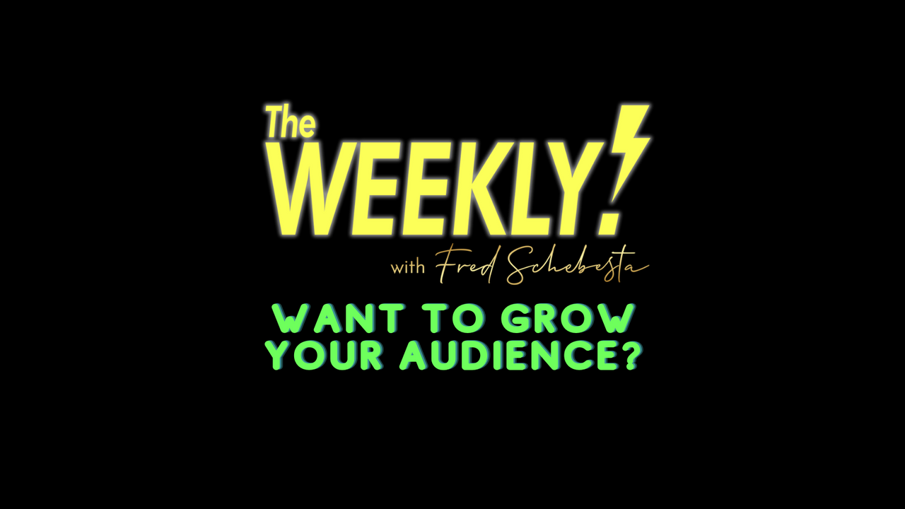 The Weekly with Fred Schebesta #11: Want to grow your audience?