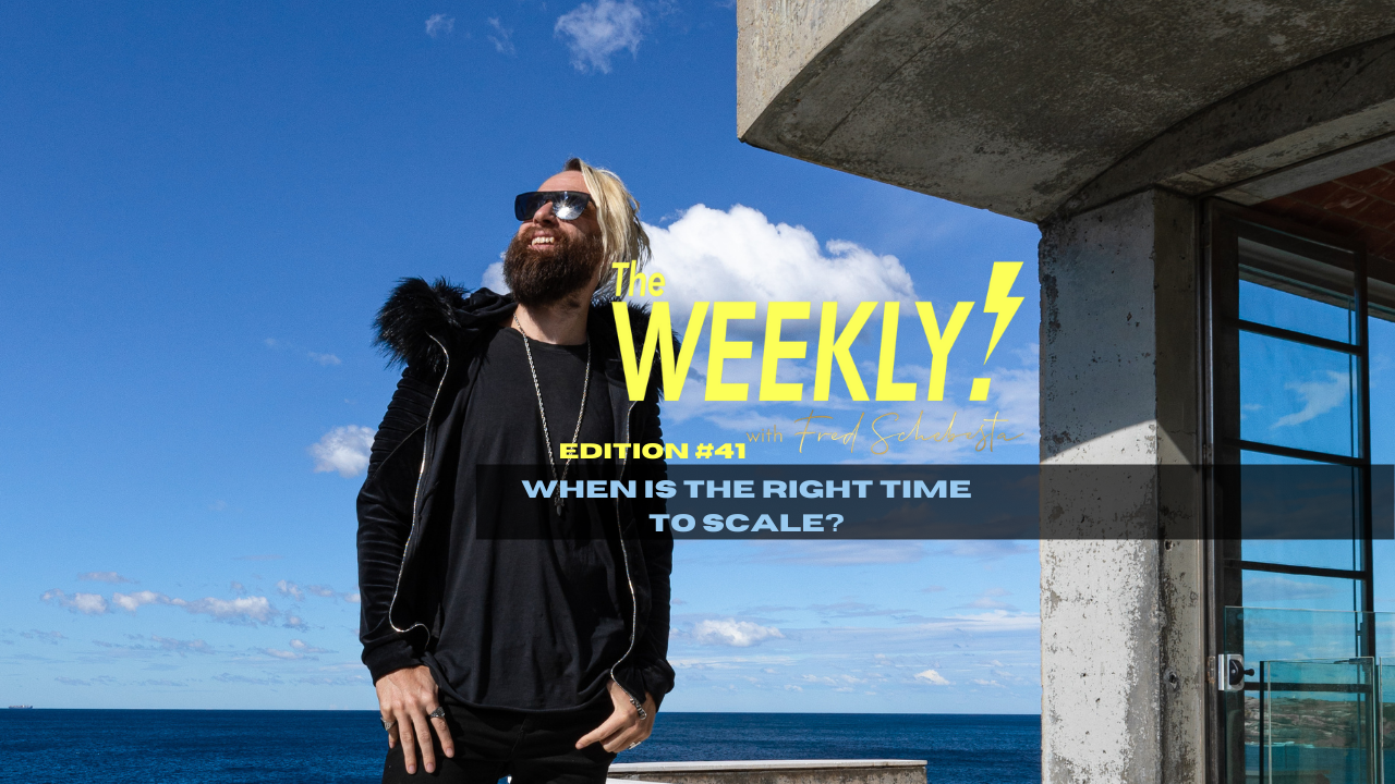 The Weekly with Fred Schebesta #41: When is it the right time to scale?