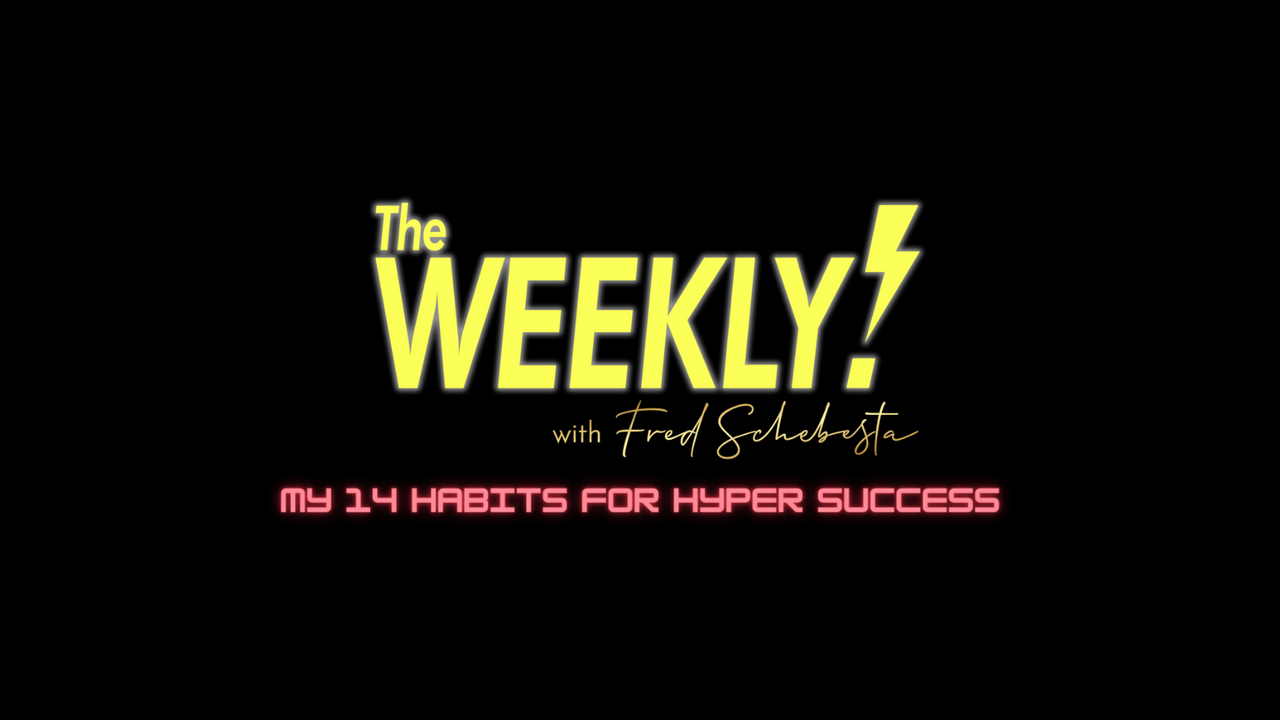 The Weekly with Fred Schebesta #13: My 14 Habits for Hyper Success 🚀