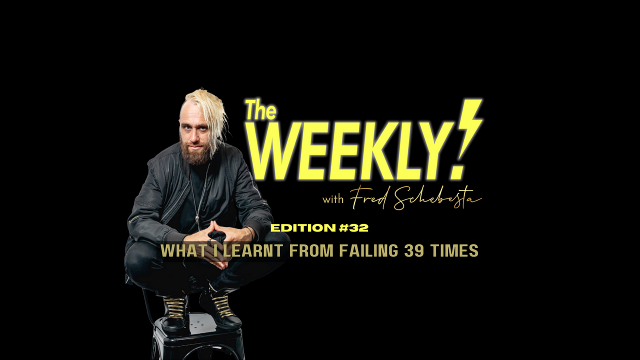 The Weekly with Fred Schebesta #32: What I Learnt From Failing 39 Times