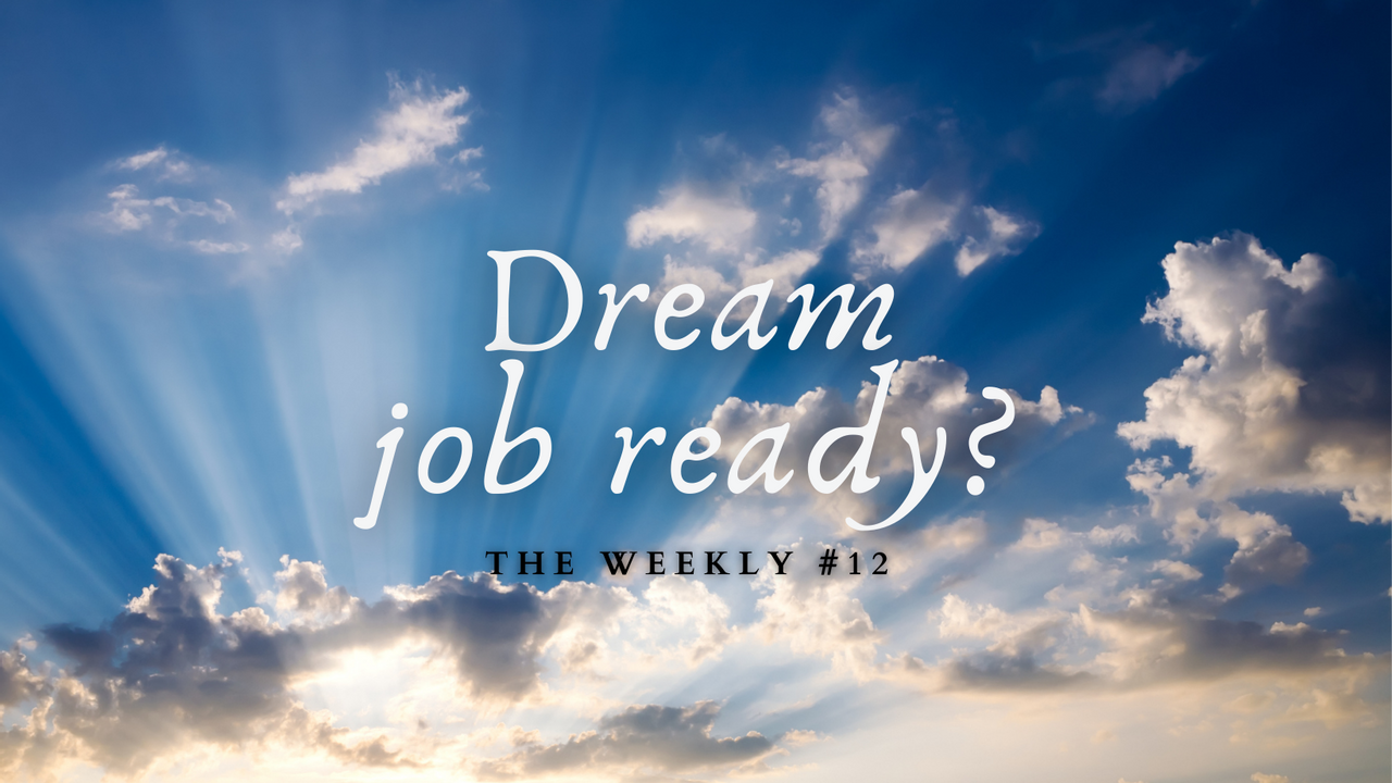 The Weekly with Fred Schebesta #12: Dream Job Ready?