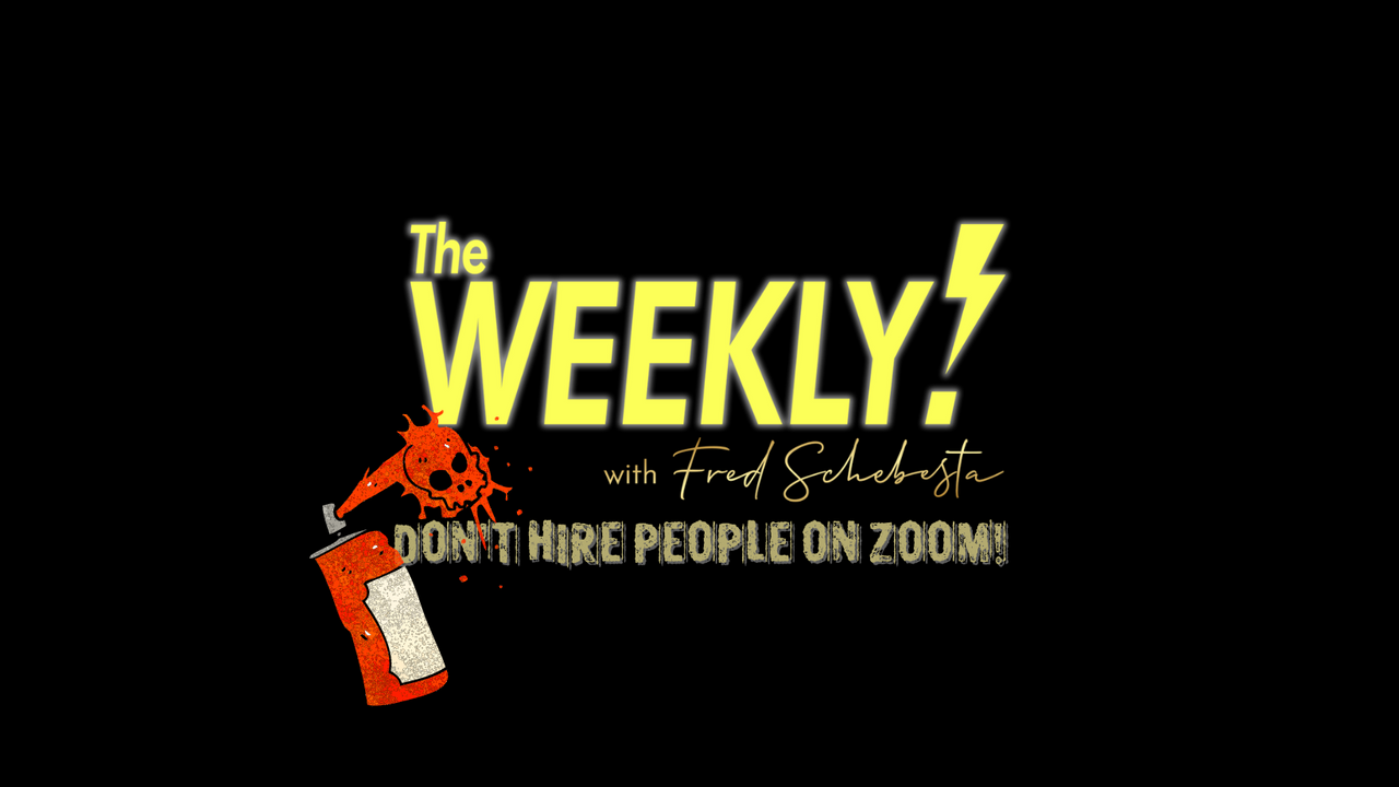 The Weekly with Fred Schebesta #15: DON'T HIRE PEOPLE OVER ZOOM!