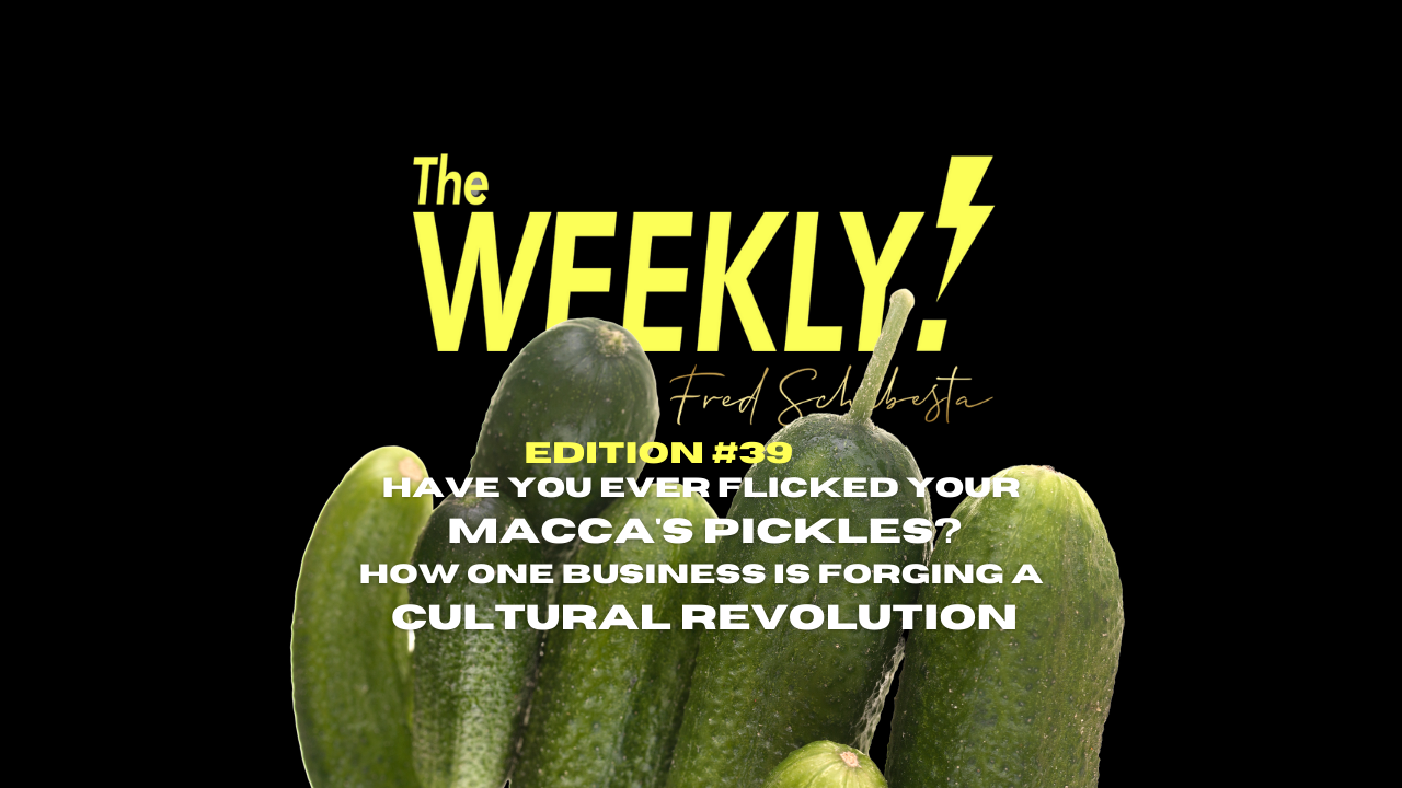 The Weekly with Fred Schebesta #39: 🍔Have you ever flicked your Macca's pickles? How one business is forging a cultural revolution