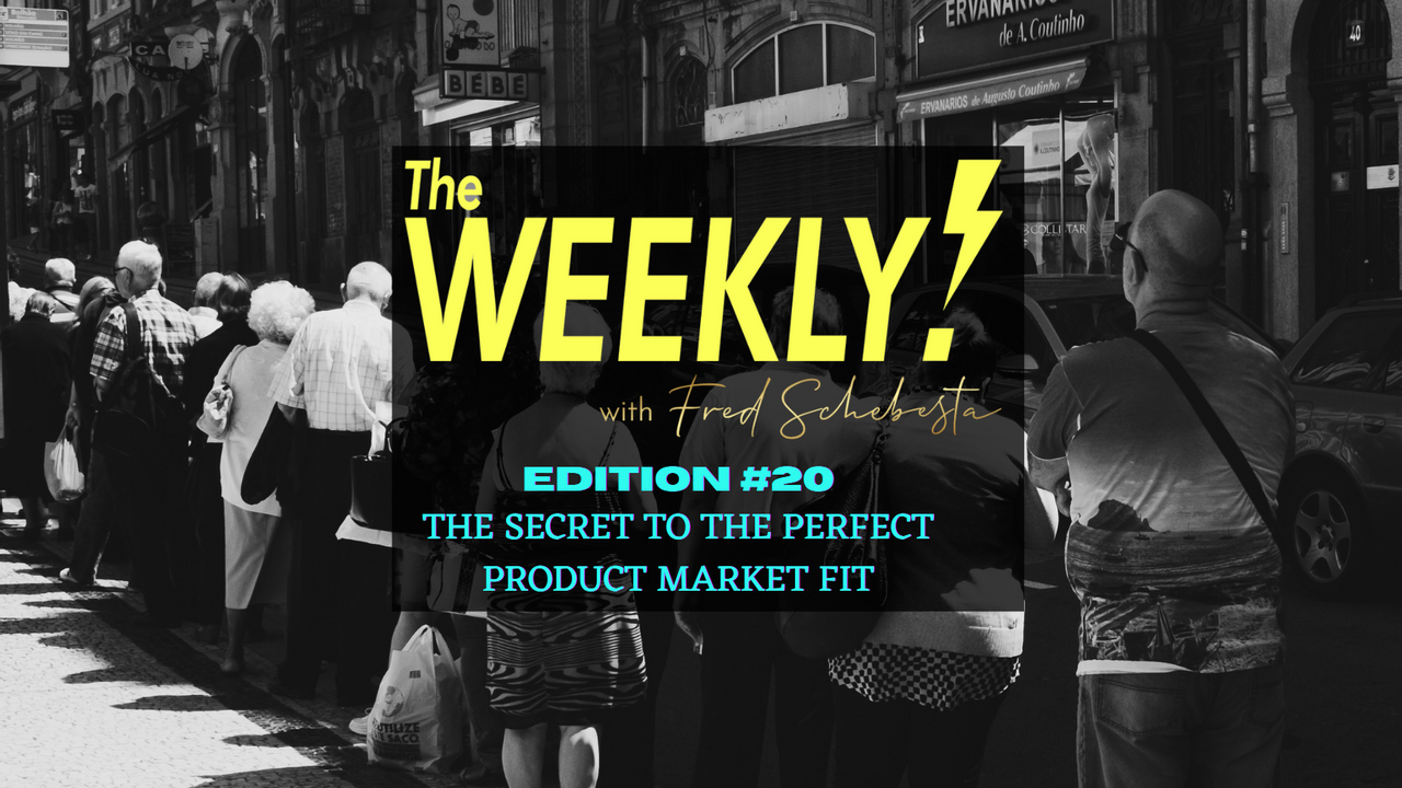 The Weekly with Fred Schebesta #20: The secret to the perfect product market fit