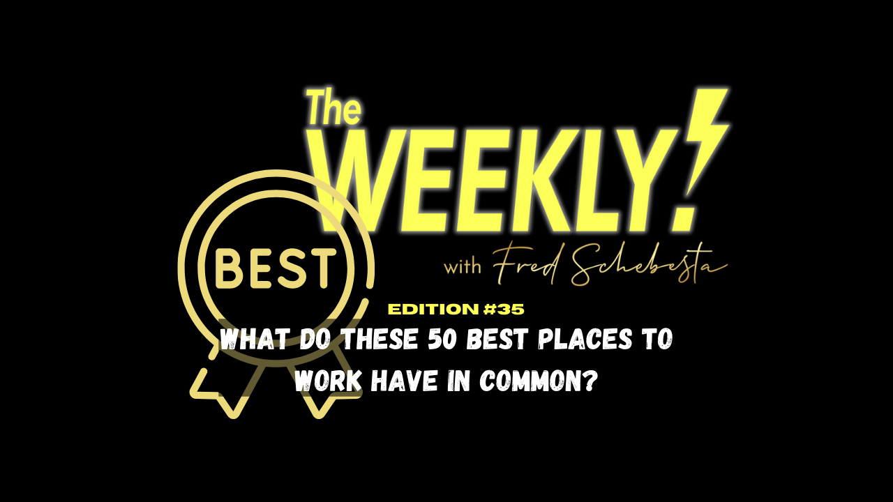 The Weekly with Fred Schebesta #35: What do these 50 best places to work have in common?