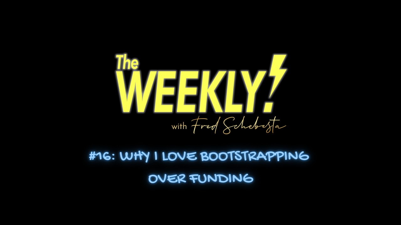 The Weekly with Fred Schebesta #16: Why I ♥️ bootstrapping over funding
