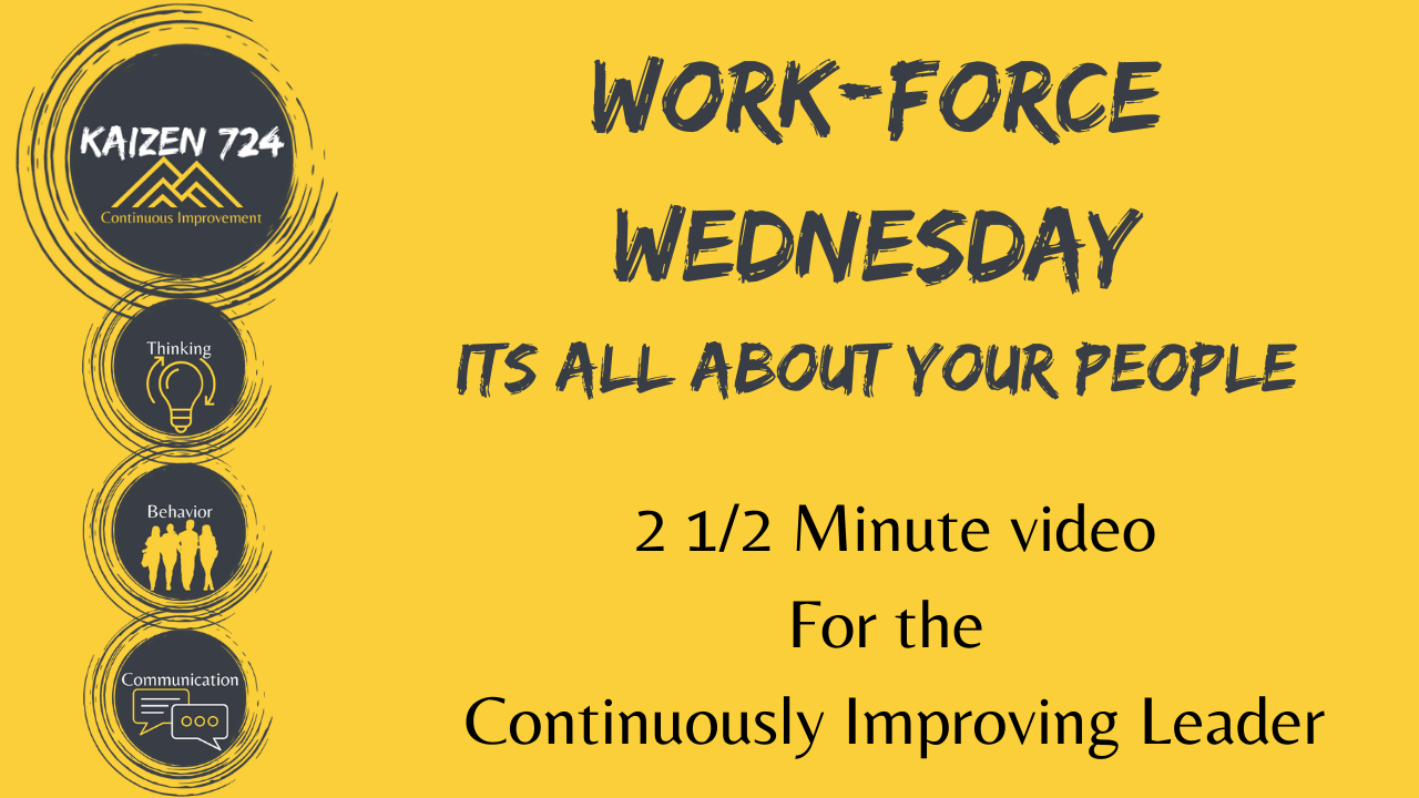 Work Force Wednesday, Its all about your people.  For the Continuously Improving Leader