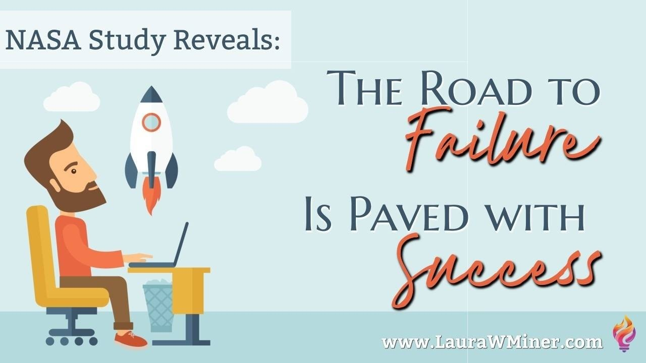 NASA Study Reveals The Road to Failure is Paved with Success Laura W. Miner