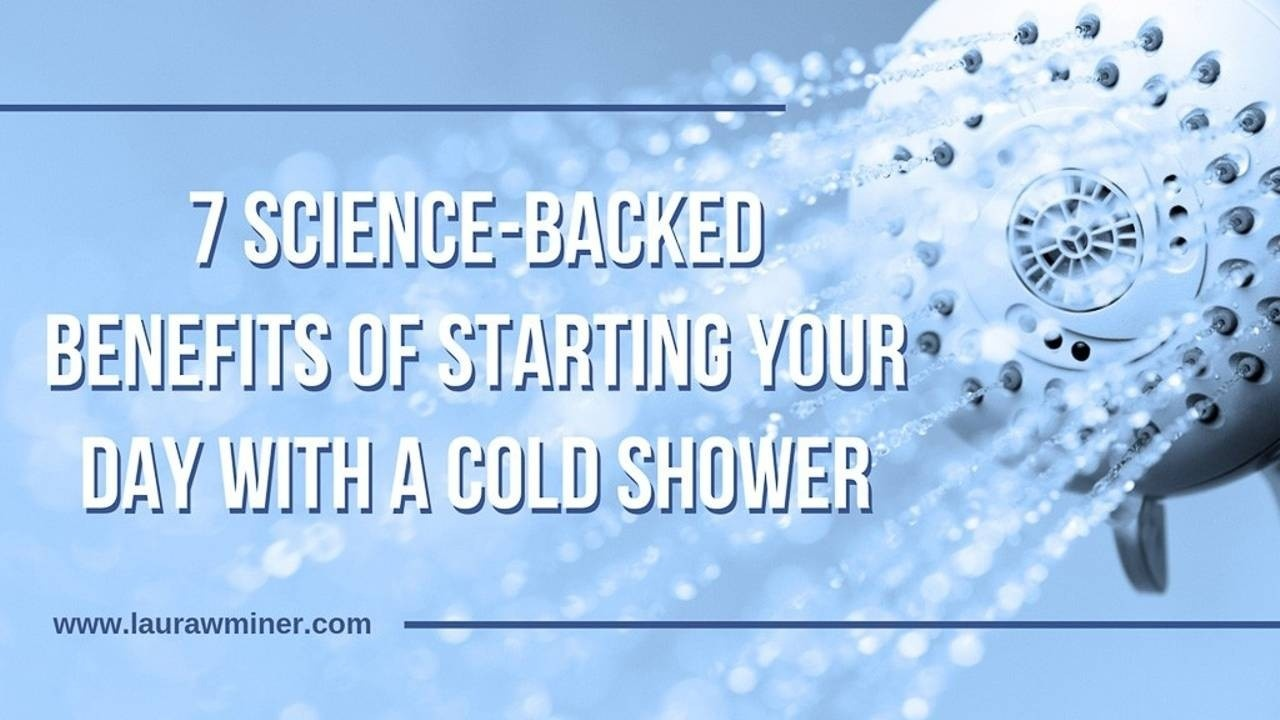 Science-backed benefits of starting your day with a cold shower Laura W. Miner