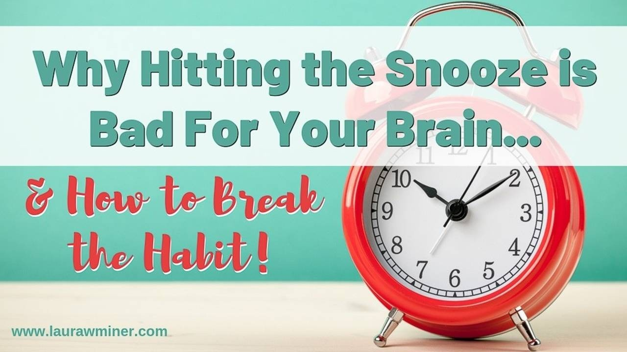 why hitting the snooze is bad for your brain laura w. miner
