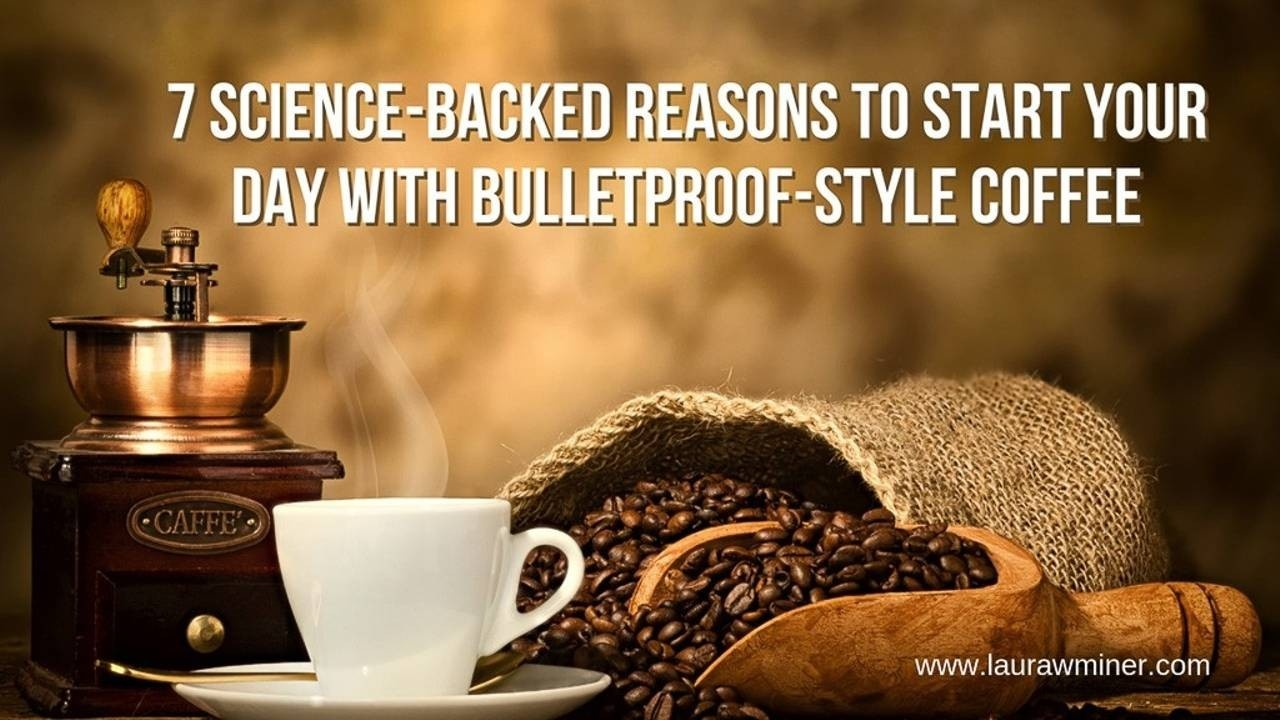 science backed reasons to start your day with bulletproof coffee Laura W. Miner