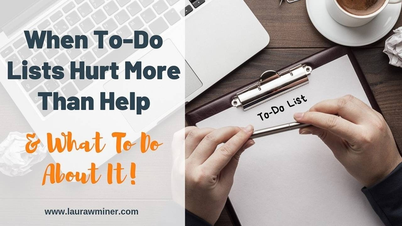 When To-Do Lists Hurt More Than Help Laura W. Miner