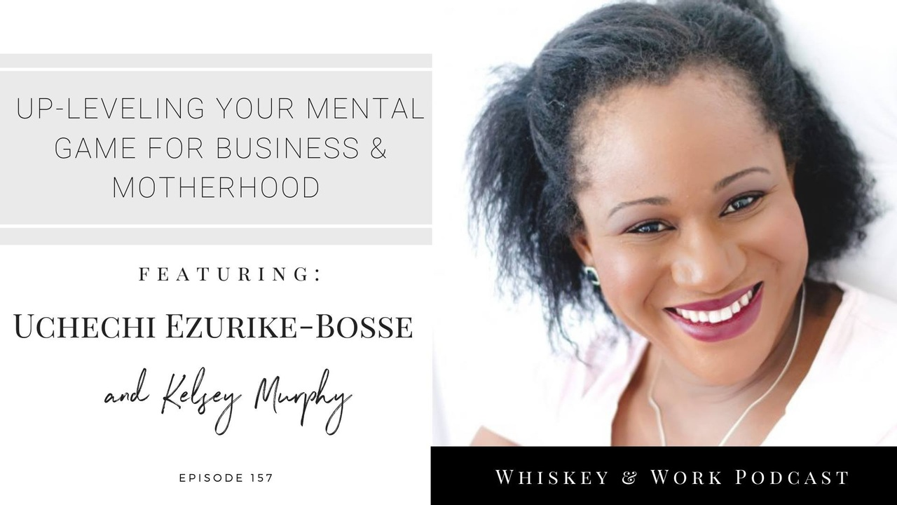 Up-leveling Your Mental Game For Business & Motherhood