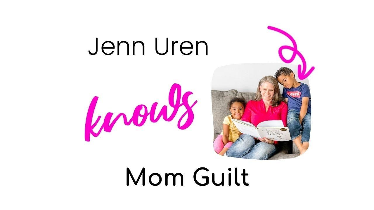 Jenn Uren knows Mom Guilt