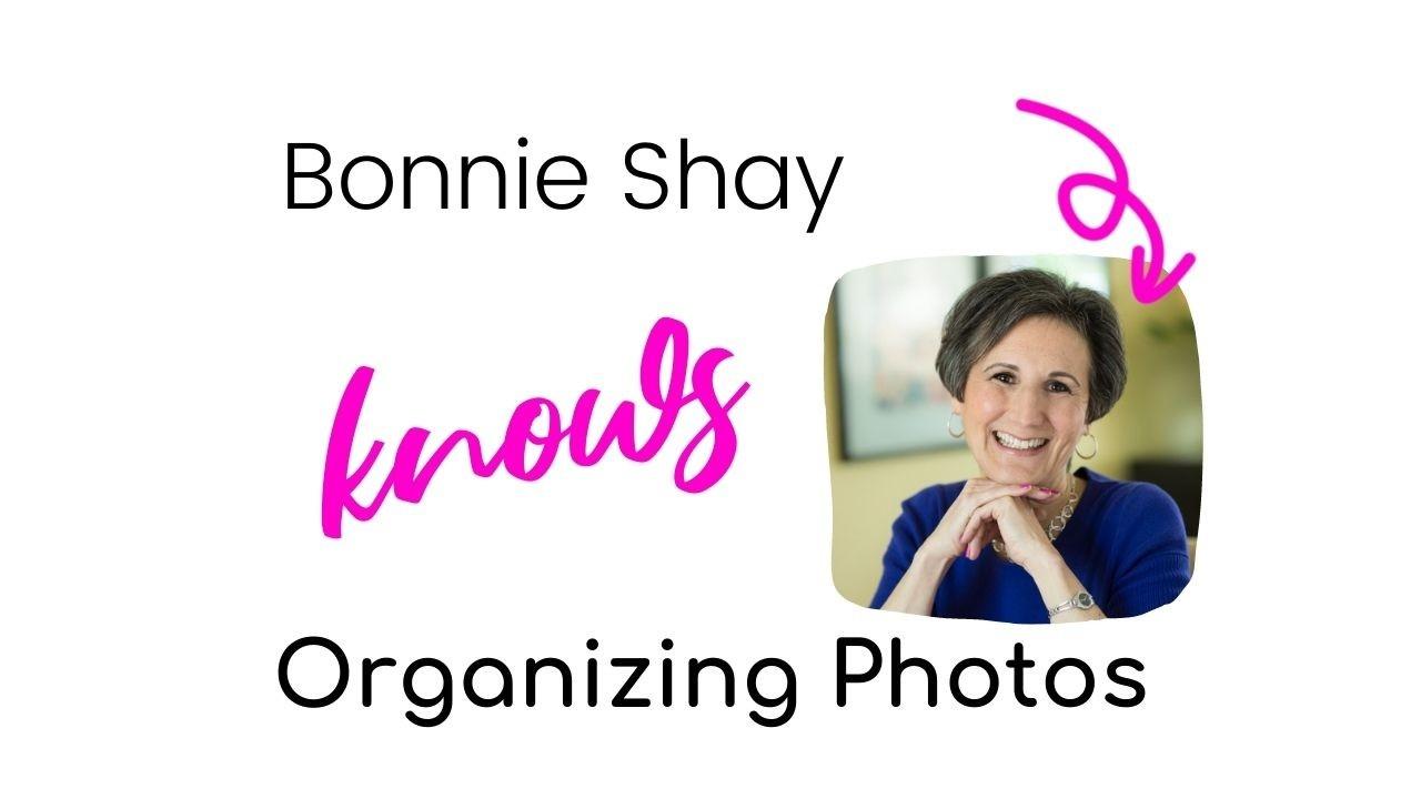 Bonnie Shay knows Organizing Photos