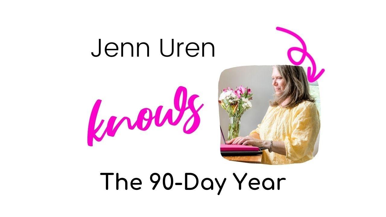 Jenn Uren knows The 90-Day Year
