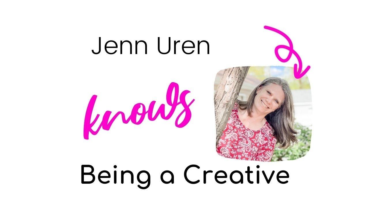 Jenn Uren knows Being a Creative