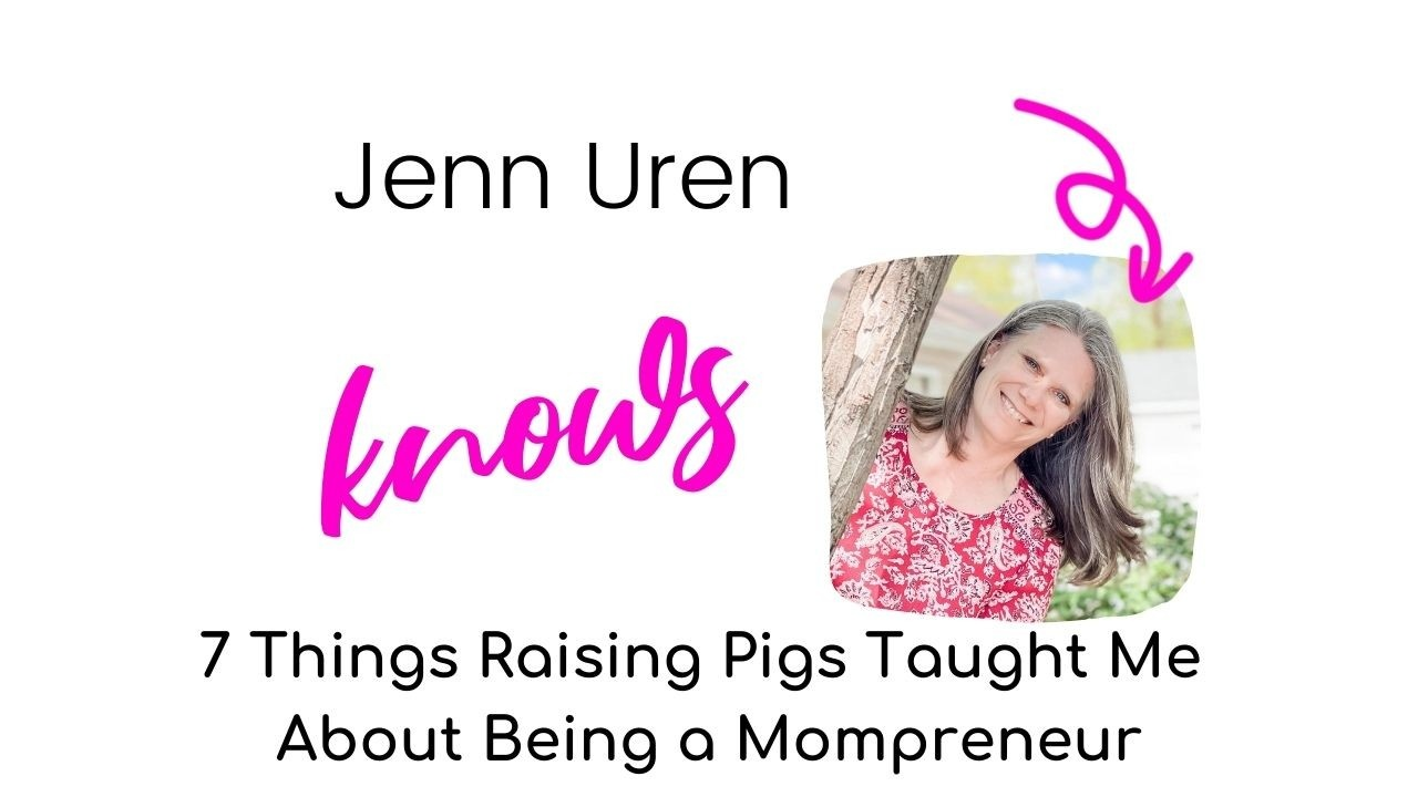Jenn Uren on 7 Things Raising Pigs Taught Me About Being a Mompreneur