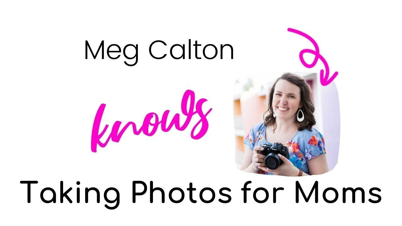 Meg Calton Knows Taking Photos for Moms