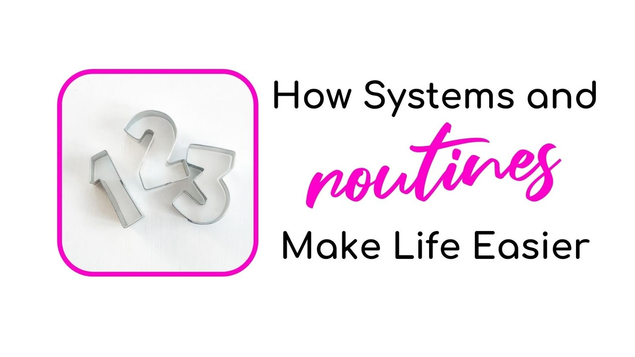How Systems and Routines Make Life Easier