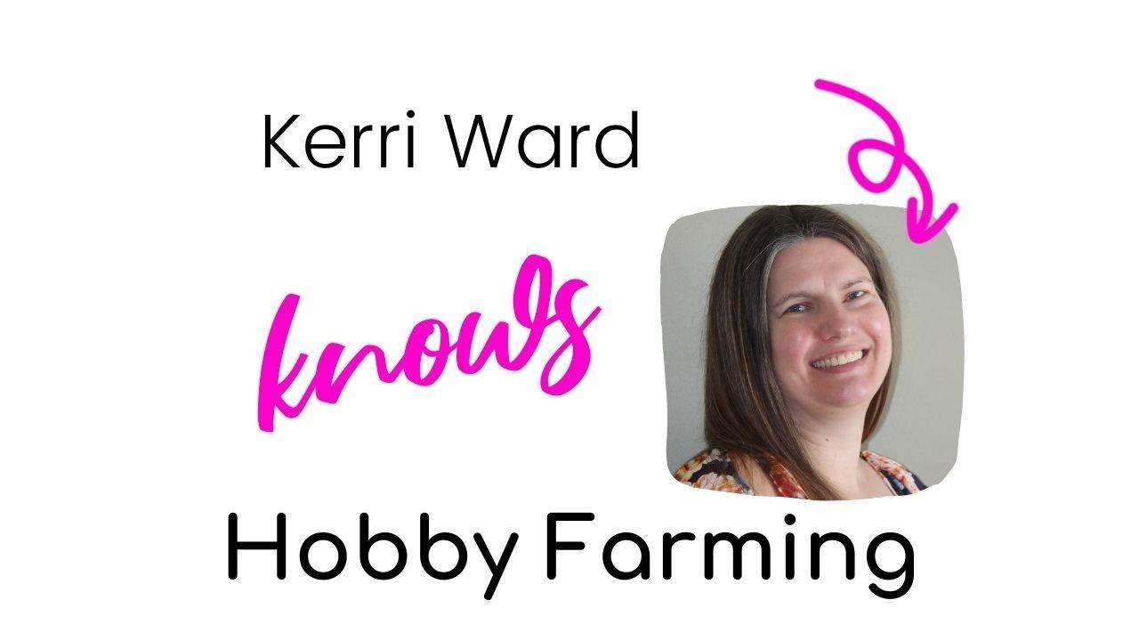 Kerri Ward Knows Hobby Farming