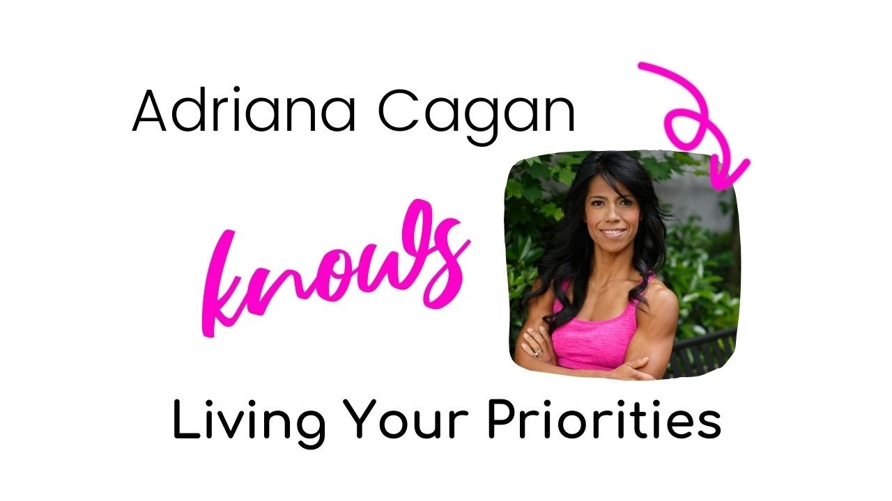 Adriana Cagan knows living your priorities