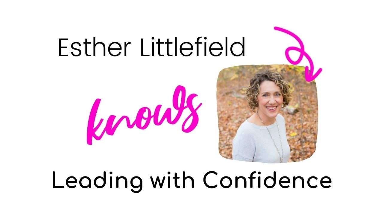 Esther Littlefield knows Leading with Confidence