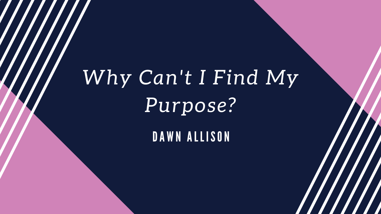 Why Can't I Find My Purpose?
