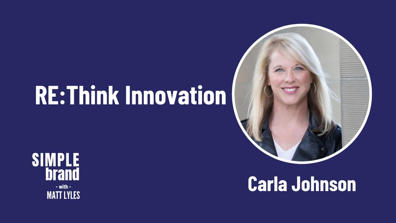 SIMPLE brand episode 34: Carla Johnson - RE:Think Innovation