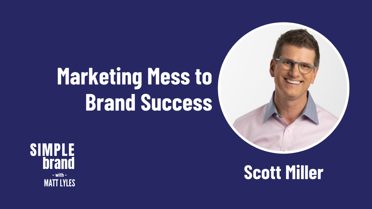 SIMPLE brand episode 31: Scott Miller - Marketing Mess to Brand Success