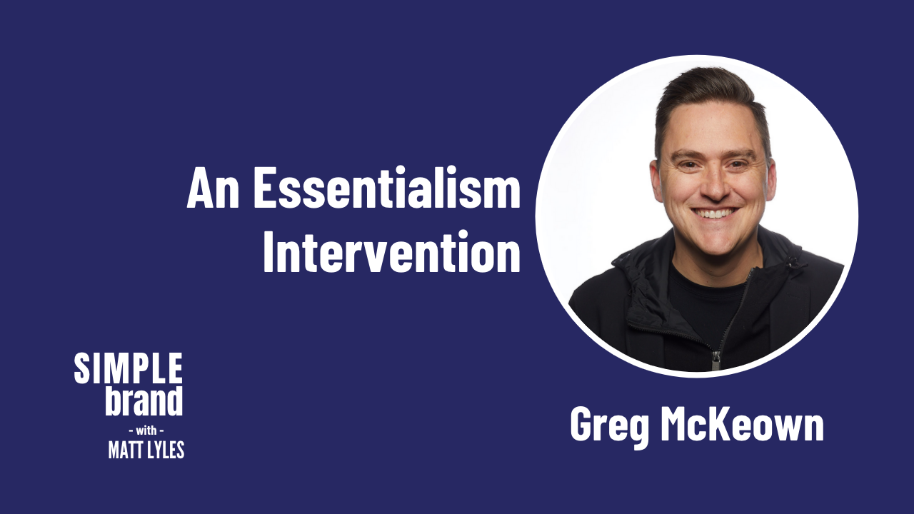 SIMPLE brand episode 29: Greg McKeown - An Essentialism Intervention
