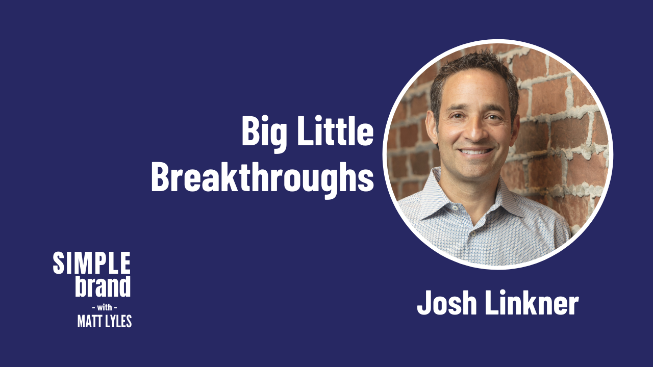 SIMPLE brand episode 28: Josh Linkner - Big Little Breakthroughs