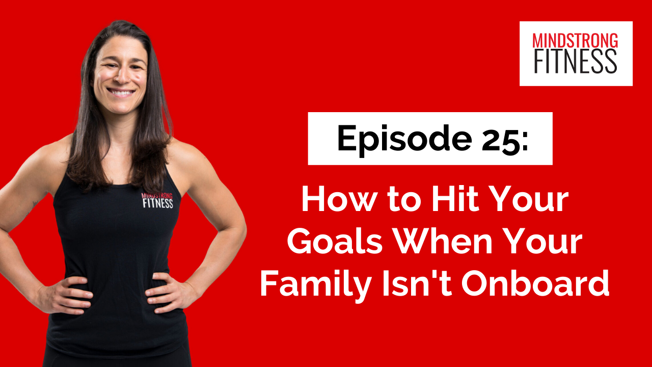 Episode 25: How to Hit Your Goals When Your Family Isn't Onboard