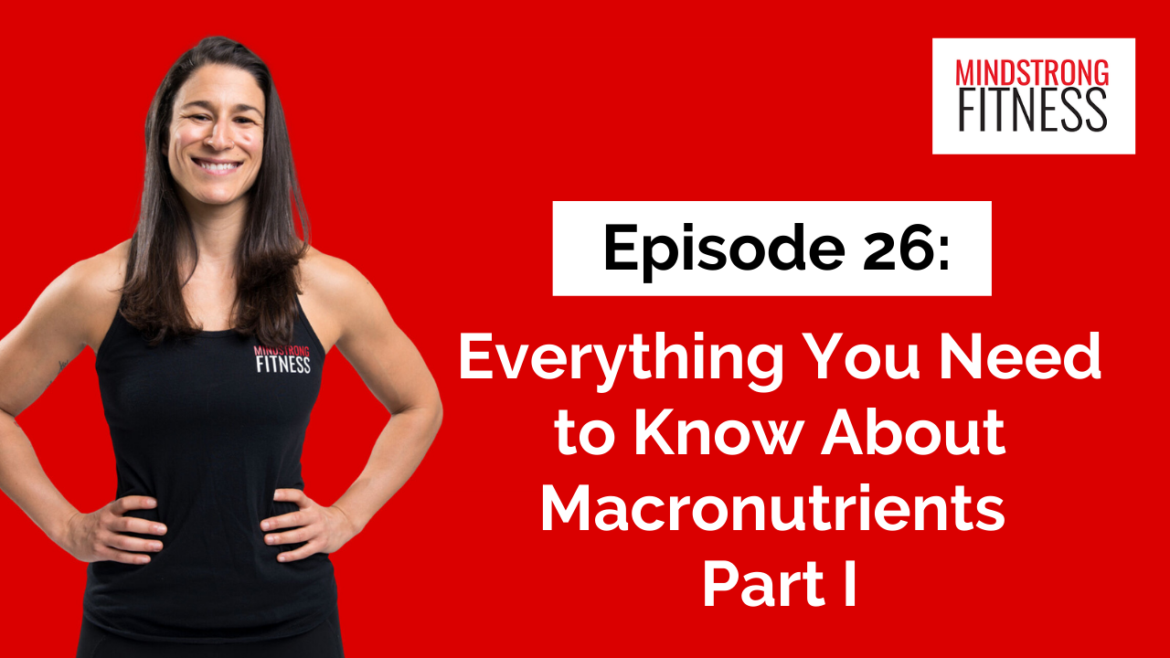 Episode 26: Everything You Need to Know About Macronutrients Part I