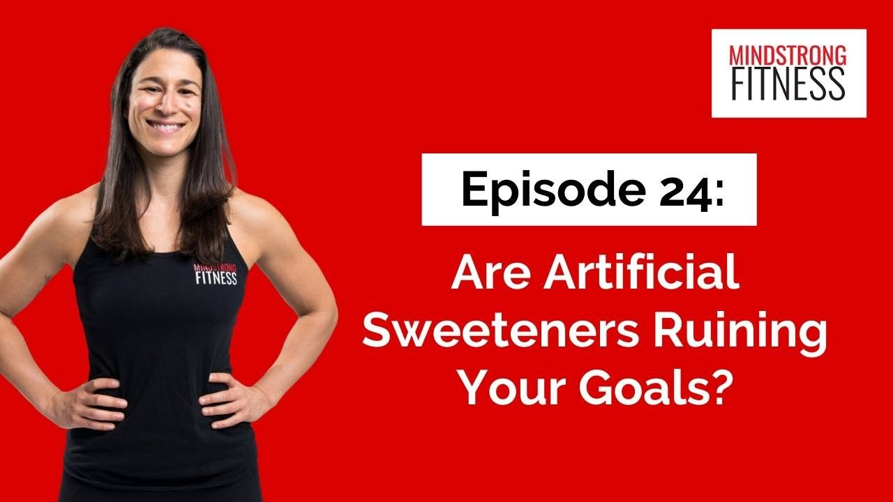 Episode 24: Are Artificial Sweeteners Ruining Your Goals?