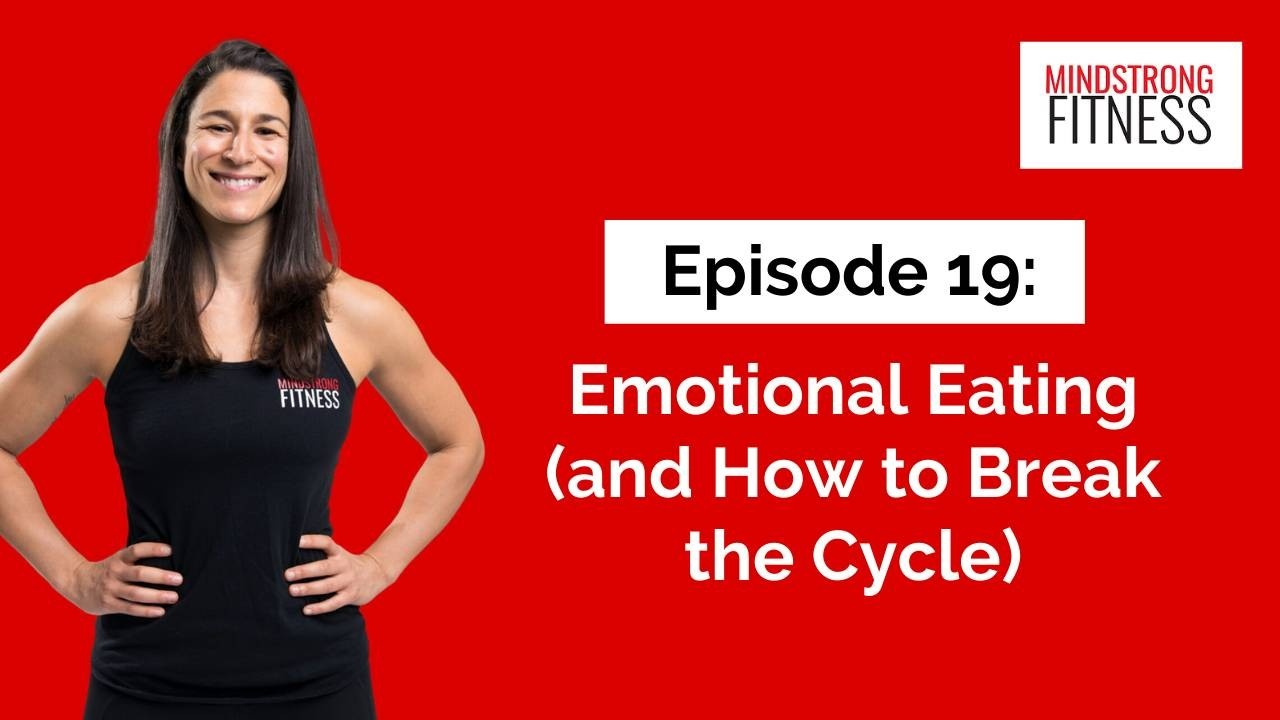 Episode 19: Emotional Eating (and How to Break the Cycle)