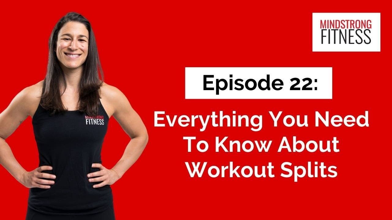 Episode 22: Everything You Need To Know About Workout Splits