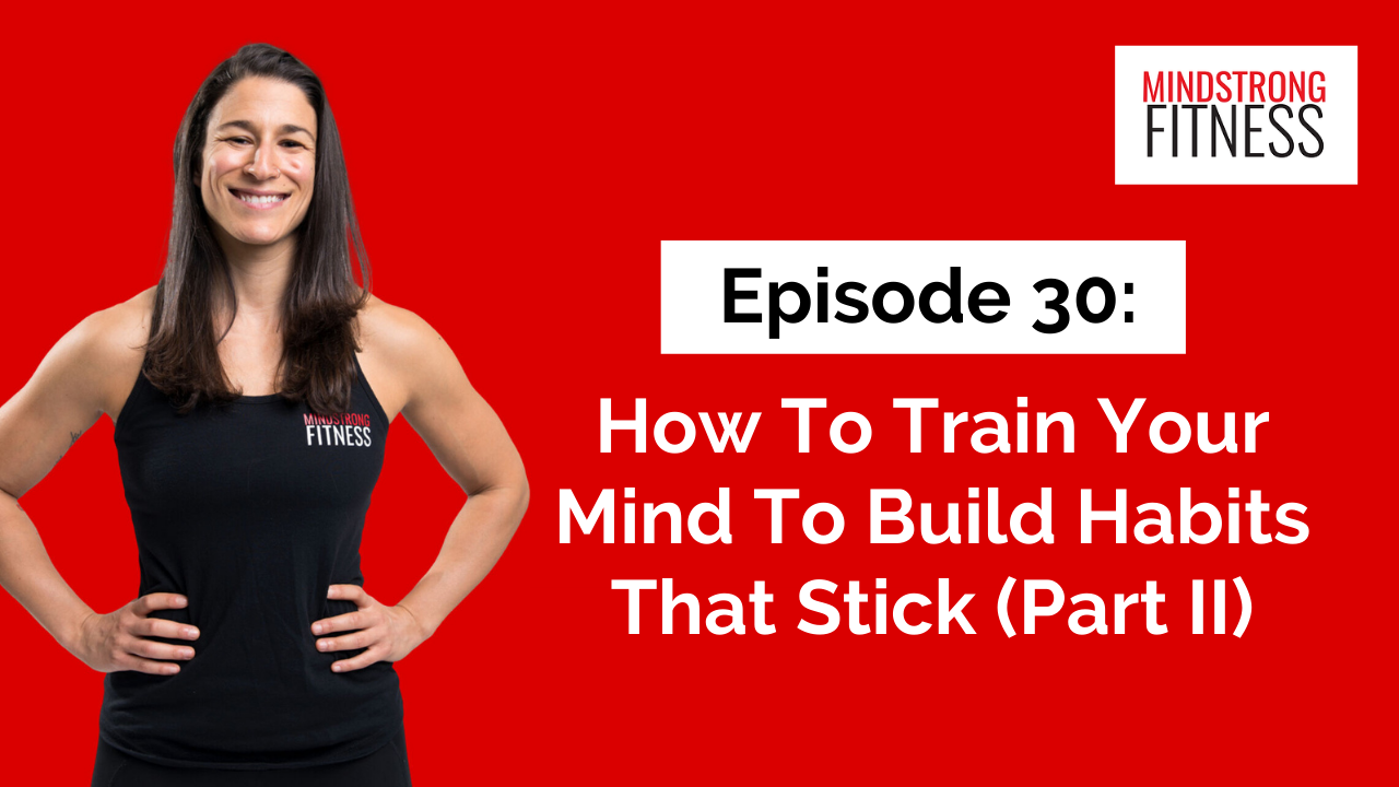 Episode 30: How To Train Your Mind To Build Habits That Stick (Part II)
