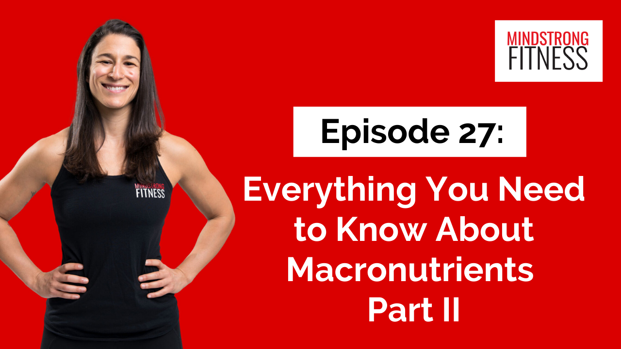 Episode 27: Everything You Need to Know About Macronutrients Part II
